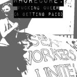 """""""Whorecore. Fucking queer (&getting paid)"""" title over picture of a femme looking person holding a """"Sex workers unite!"""" banner."""