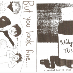 """Black and white. Front and back cover of zine. Left side page shows a drawing where a person points at another and text says """"But you look fine"""". Right side page shows a pills jar with """"Pathologize This!"""" written on the label."""